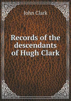 Records of the Descendants of Hugh Clark