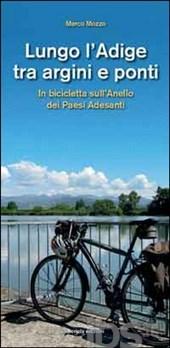 Lungo l'Adige tra argini e ponti