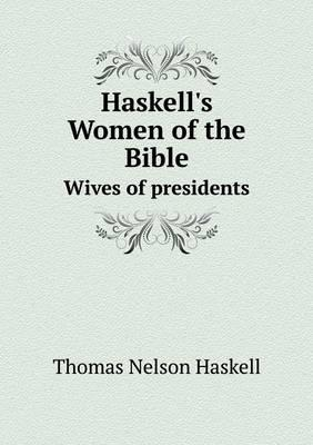 Haskell's Women of the Bible Wives of Presidents