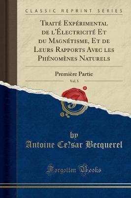 Traité Expérimental de l'Électricité Et du Magnétisme, Et de Leurs Rapports Avec les Phénomènes Naturels, Vol. 5