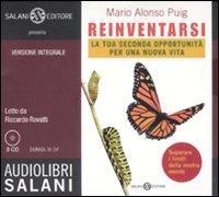 Reinventarsi. La tua seconda opportunità per una nuova vita. Audiolibro. 3 CD Audio. Ediz. integrale