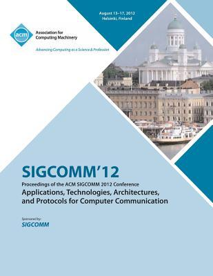 SIGCOMM '12 Proceedings of the ACM SIGCOMM 2012 Conference on Applications, Technologies, Architectures and Protocols for Computer Communication