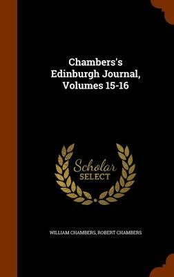 Chambers's Edinburgh Journal, Volumes 15-16