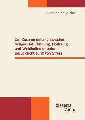 Der Zusammenhang zwischen Religiosität, Bindung, Hoffnung und Wohlbefinden unter Berücksichtigung von Stress