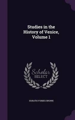 Studies in the History of Venice; Volume 1