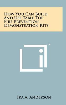 How You Can Build and Use Table Top Fire Prevention Demonstration Kits