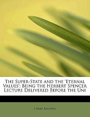 The Super-State and the 'Eternal Values'; Being the Herbert Spencer Lecture Delivered Before the Uni