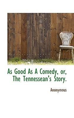 As Good as a Comedy, Or, the Tennessean's Story