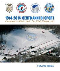 1914-2014. Cento anni di sport. Cronache e storia dello Sci Club di Capracotta