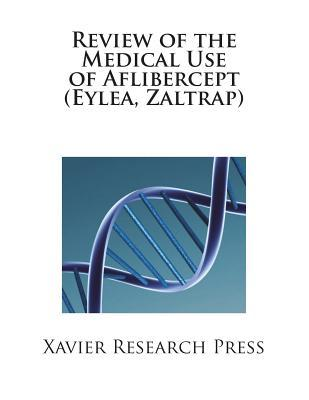 Review of the Medical Use of Aflibercept (Eylea, Zaltrap)