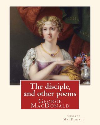 The Disciple, and Other Poems