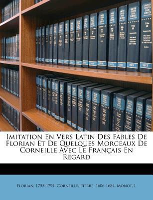 Imitation En Vers Latin Des Fables de Florian Et de Quelques Morceaux de Corneille Avec Le Francais En Regard