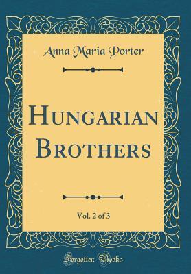 Hungarian Brothers, Vol. 2 of 3 (Classic Reprint)