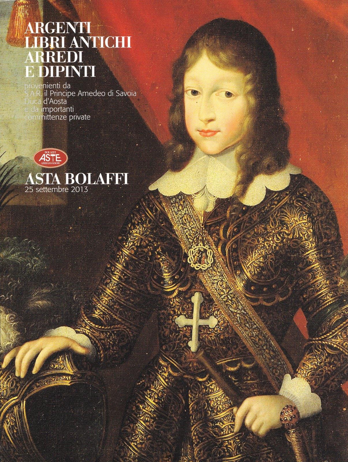 Argenti, libri antichi, arredi e dipinti provenienti da S.A.R. il principe Amedeo di Savoia duca d'Aosta e da importanti committenze private