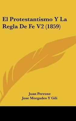 El Protestantismo y La Regla de Fe V2 (1859)