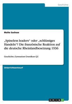 """""""Spineless leaders"""" oder """"schlüssiges Handeln""""? Die französische Reaktion auf die deutsche Rheinlandbesetzung 1936"""