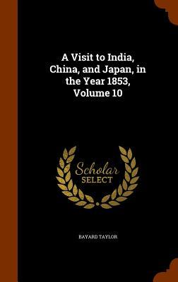 A Visit to India, China, and Japan, in the Year 1853, Volume 10