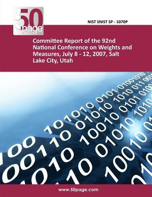 Committee Report of the 92nd National Conference on Weights and Measures, July 8 - 12, 2007, Salt Lake City, Utah