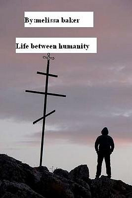Life Between Humanity