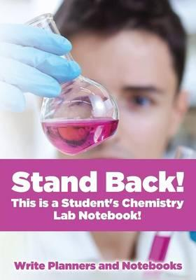 Stand Back! This Is a Student's Chemistry Lab Notebook!