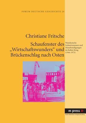 """Schaufenster des """"Wirtschaftswunders"""" und Brückenschlag nach Osten"""