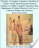 Checklist: A Complete, Cumulative Checklist of Lesbian, Variant and Homosexual Fiction in English or Available in English Translation With Supplements of Related Material for the Use of Collectors Students and Librarians
