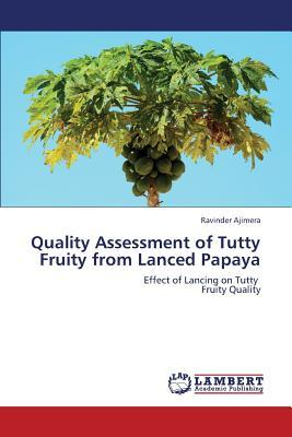 Quality Assessment of Tutty Fruity from Lanced Papaya