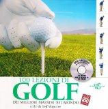 100 lezioni di golf dei migliori maestri del mondo scelti da Golf Magazine. Con DVD