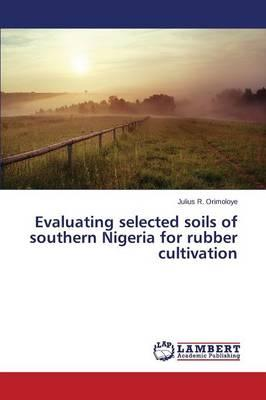 Evaluating Selected Soils of Southern Nigeria for Rubber Cultivation