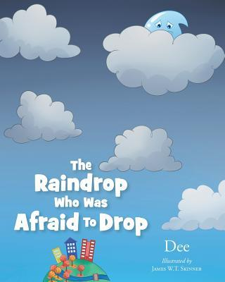 The Raindrop Who Was Afraid To Drop