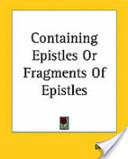 Containing Epistles Or Fragments of Epistles