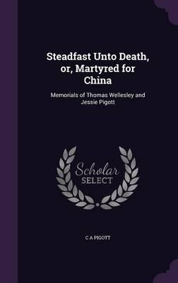 Steadfast Unto Death, Or, Martyred for China