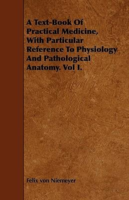 A Text-Book Of Practical Medicine, With Particular Reference To Physiology And Pathological Anatomy. Vol I