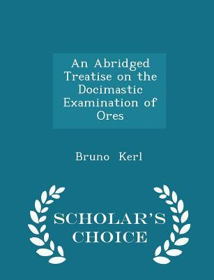 An Abridged Treatise on the Docimastic Examination of Ores - Scholar's Choice Edition
