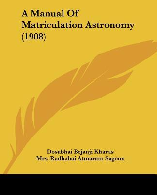 A Manual Of Matriculation Astronomy