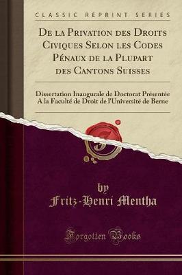 De la Privation des Droits Civiques Selon les Codes Pénaux de la Plupart des Cantons Suisses