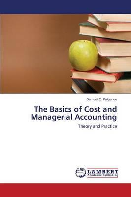 The Basics of Cost and Managerial Accounting