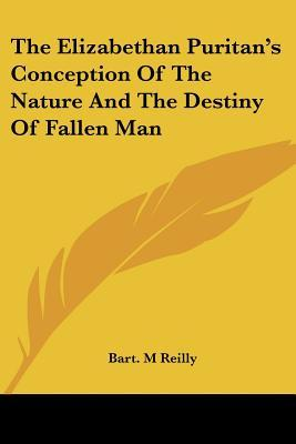 The Elizabethan Puritan's Conception of the Nature and the Destiny of Fallen Man