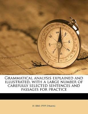 Grammatical Analysis Explained and Illustrated, with a Large Number of Carefully Selected Sentences and Passages for Practice