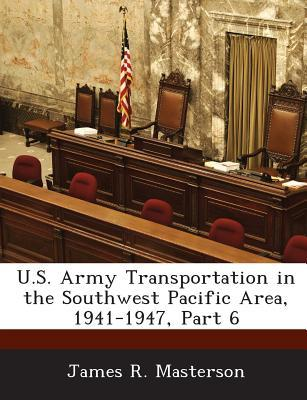 U.S. Army Transportation in the Southwest Pacific Area, 1941-1947, Part 6