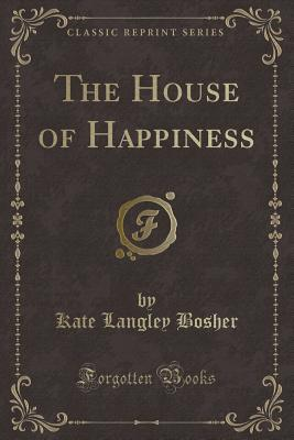 The House of Happiness (Classic Reprint)