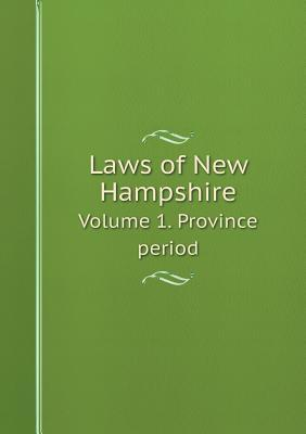 Laws of New Hampshire Volume 1. Province Period