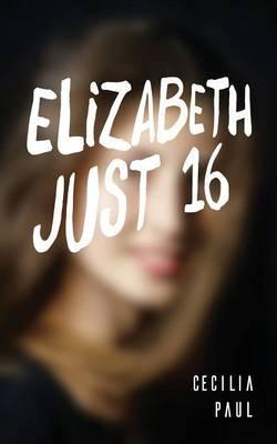 Elizabeth, Just Sixteen