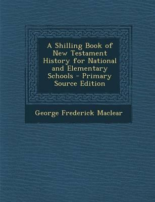 A Shilling Book of New Testament History for National and Elementary Schools - Primary Source Edition