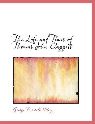 The Life and Times of Thomas John Claggett