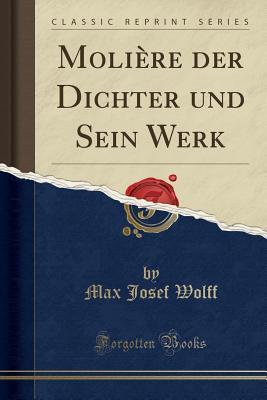 Molière der Dichter und Sein Werk (Classic Reprint)