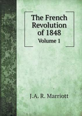 The French Revolution of 1848 Volume 1