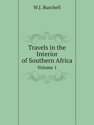 Travels in the Interior of Southern Africa Volume 1