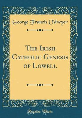 The Irish Catholic Genesis of Lowell (Classic Reprint)