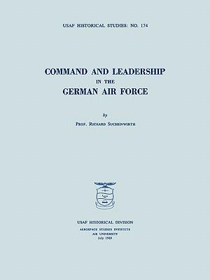 Command and Leadership in the German Air Force (USAF Historical Studies no. 174)